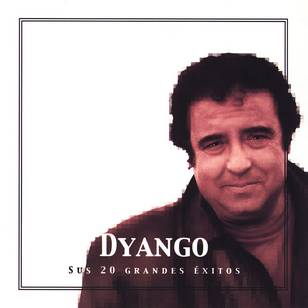 Dyango Sus 20 Grandes Éxitos (The Best Of Dyango)