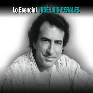 Lo Esencial: José Luis Perales