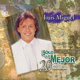 Solo Lo Mejor - 20 Éxitos: Luis Miguel