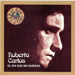 Serie de Oro: Roberto Carlos - El Dia Que Me Quier